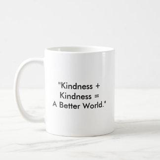 """Taza De Café """"Amabilidad + Amabilidad = un mejor mundo. """""""