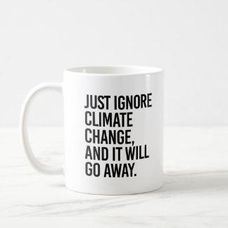 Taza De Café Apenas ignore el cambio de clima y saldrá - -