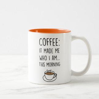 Taza de café - café: Me hizo que soy…