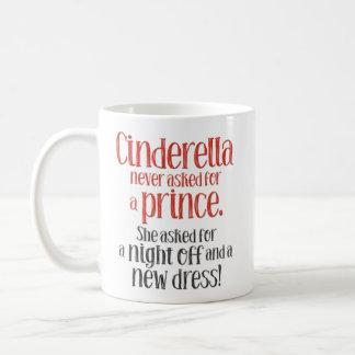 "Taza De Café ""Cenicienta nunca pedida un príncipe"" divertido"