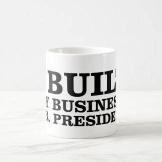Taza De Café Construí mi negocio, Sr. presidente