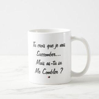 Taza De Café ¿crees que voy a sucumbir pero ti supe?