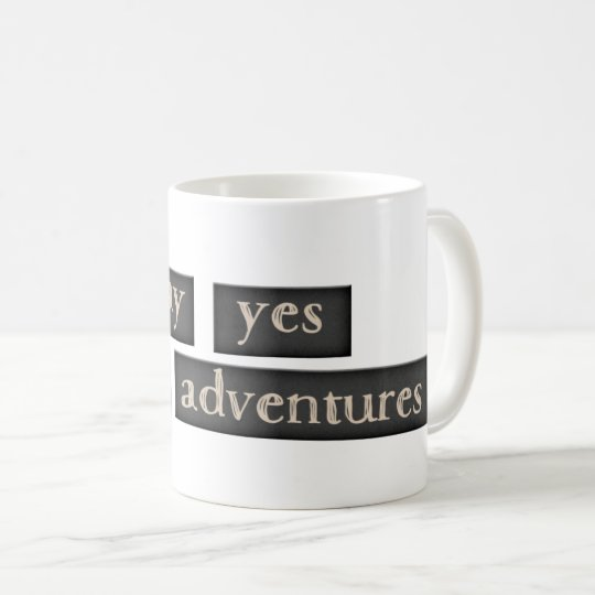 Taza De Café Cup - Say Yes New Adventure