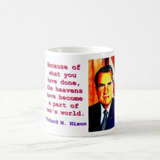 Taza De Café Debido a lo que usted ha hecho - Richard Nixon