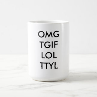 "Taza de café del texto ""OMG TGIF LOL TTYL """