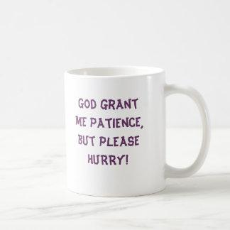 Taza De Café ¡Dios me concede paciencia, pero SE APRESURA por
