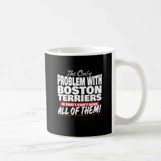 Taza De Café El único problema con los terrieres de Boston