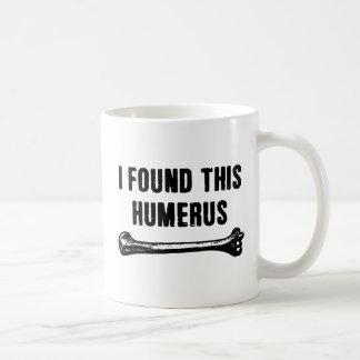 Taza De Café Encontré este húmero