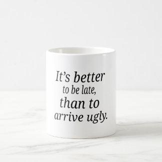 Taza De Café Es mejor ser atrasado, que llegar feo