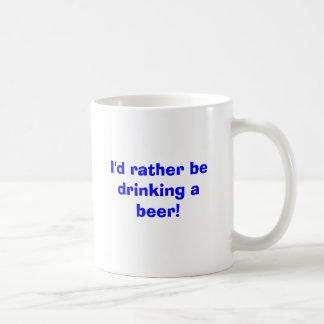 Taza De Café ¡Estaría bebiendo bastante una cerveza!