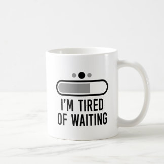 Taza De Café Estoy cansado de esperar