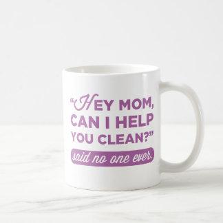 Taza De Café ¿Ey mamá, puedo ayudarle a limpiar? Dicho nadie