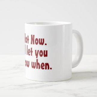 Taza De Café Grande No ahora. Le dejaré saber cuándo