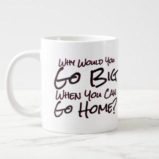 Taza De Café Grande Vaya grande o vaya a casa en lugar de otro
