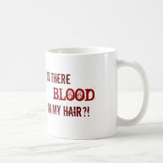 TAZA DE CAFÉ ¡HAY SANGRE EN MI PELO?!
