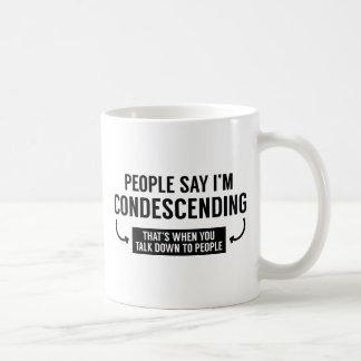 Taza De Café La gente dice que soy condescendiente