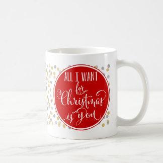 Taza De Café Lo único que quiero para el navidad es usted