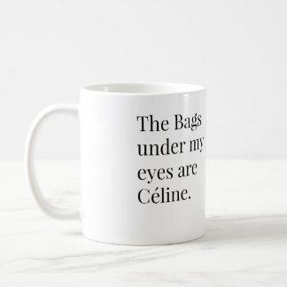 Taza De Café Los bolsos debajo de mis ojos son Celine