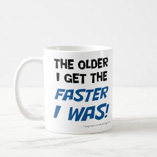 Taza De Café ¡Más viejo consigo más rápido me era taza!