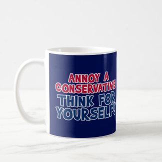 Taza De Café ¡Moleste a un conservador - piense para sí mismo!