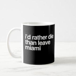 Taza De Café Moriría bastante que salir de la ciudad de Miami