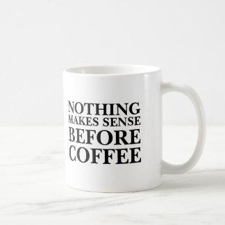 Taza De Café Nada tiene sentido antes de oficina divertida del