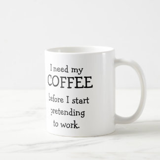 Taza De Café Necesito mi CAFÉ antes de fingir trabajar