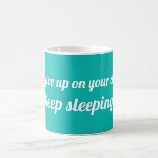 Taza De Café No dé para arriba en sus sueños. El dormir Keep