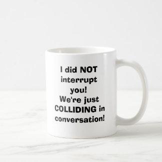 Taza De Café ¡No le interrumpí! Apenas ESTAMOS CHOCANDO en…