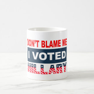 Taza De Café No me culpe que voté a Hillary