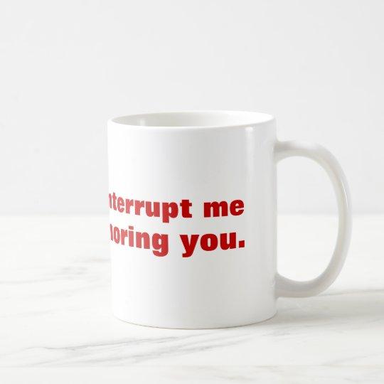Taza De Café No me interrumpa por favor mientras que le estoy