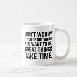 Taza De Café No se preocupe si usted no es donde usted quiere