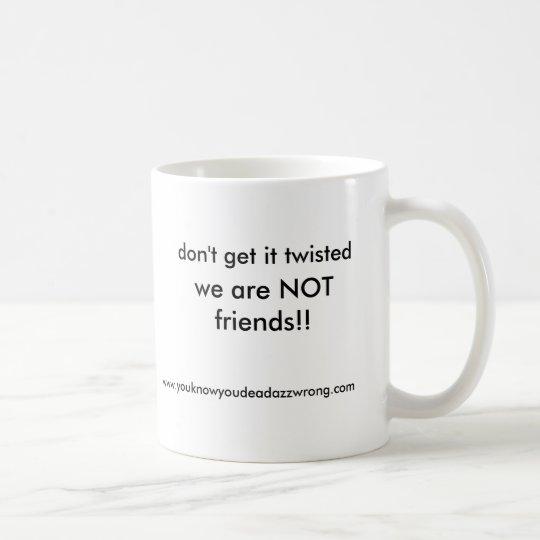 Taza De Café ¡no somos amigos!! , no lo consiga torcido, WWW…