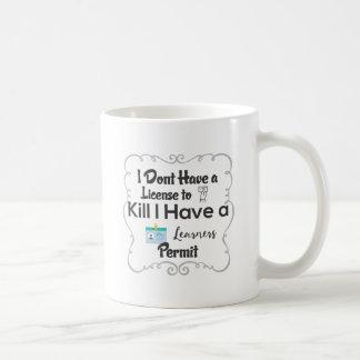 Taza De Café No tengo una licencia de matarme tengo