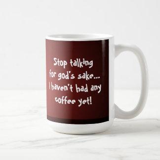Taza De Café ¡Páreme el hablar… no han tenido ningún café