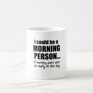 Taza De Café Podría ser una persona de la mañana