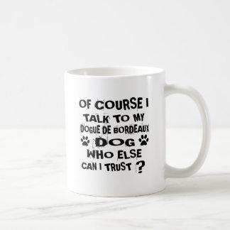 TAZA DE CAFÉ POR SUPUESTO HABLO CON MI DOGUE DE BORDEAUX DOG