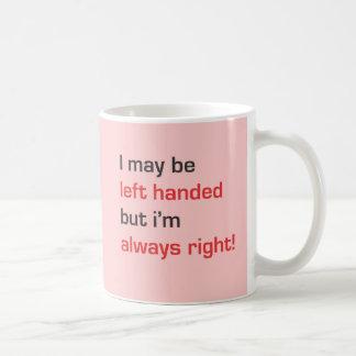 Taza De Café Puedo ser zurdo pero tengo siempre razón