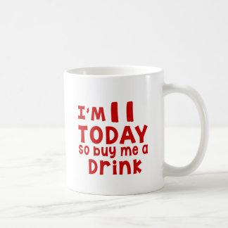 Taza De Café Soy 11 hoy así que cómpreme una bebida