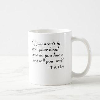 Taza De Café T.S. Cita de Eliot - adentro sobre su cabeza