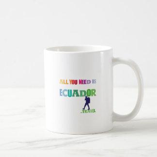 Taza De Café Todo lo que usted necesita es Ecuador_Travel