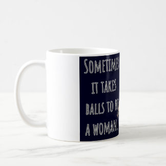 Taza De Café Toma a veces bolas para ser una mujer