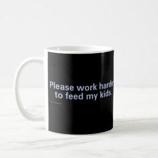 Taza De Café Trabaje por favor más difícilmente para alimentar