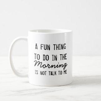 """Taza De Café """"Una cosa de la diversión a hacer por la mañana """""""