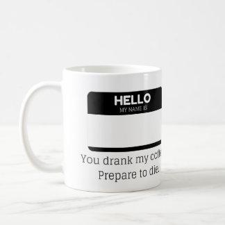 Taza De Café Usted bebió mi Coffe. Prepárese para morir