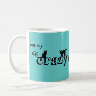 Taza De Café Usted dice que señora loca Like It del gato es una