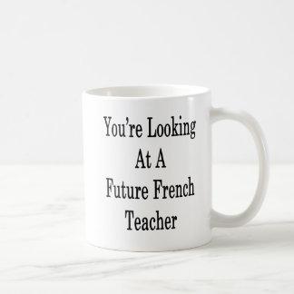 Taza De Café Usted está mirando a un profesor francés futuro