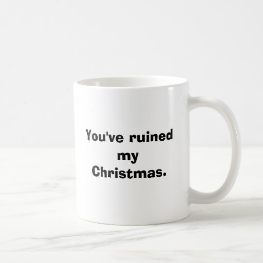 Taza De Café Usted ha arruinado la mi Navidad