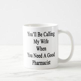 Taza De Café Usted llamará a mi esposa cuando usted necesita un