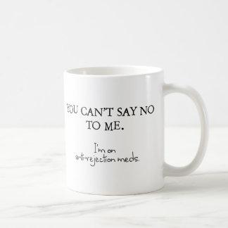 Taza De Café Usted no puede decir no a mí. Estoy en meds del